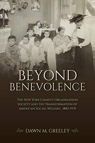 Beyond Benevolence: The New York Charity Organization Society and the Transformation of American Social Welfare, 1882–1935 (Philanthropic and Nonprofit Studies) (English Edition)