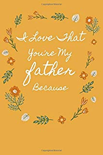 I Love That You're My father Because: is Great Gift I love you Because you are My Life Lined Journal Notebook For Boys Gir...