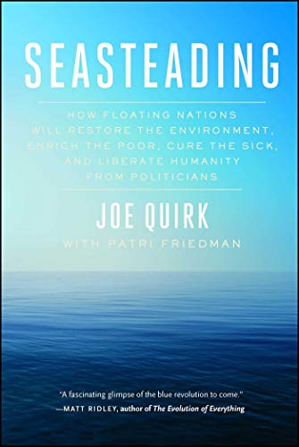 Seasteading: How Floating Nations Will Restore the Environment, Enrich the Poor, Cure the Sick, and Liberate Humanity from Politicians (English Edition)