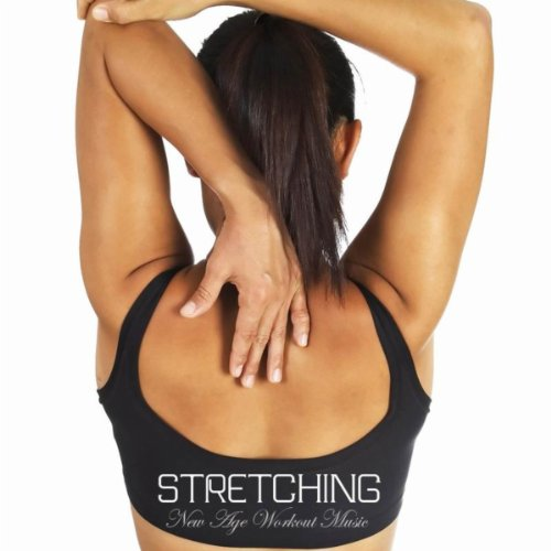Stretching: New Age Workout Music for Stretching Exercises, Pilates, Exercise Ball, Yoga and Relaxation Exercises