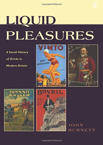 Liquid Pleasures: A Social History of Drinks in Modern Britain