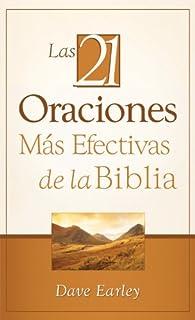 Las 21 Oraciones Más Efectivas de la Biblia: 21 Most Effective Prayers of the Bible (Spanish...