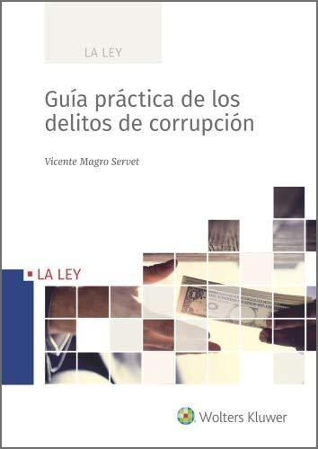 Guía práctica de los delitos de corrupción eBook: Magro Servet, Vicente, Wolters Kluwer España: Amazon.es: Tienda Kindle