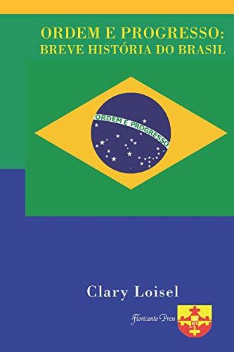 Ordem E Progresso: Breve História Do Brasil
