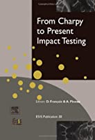 From Charpy to Present Impact Testing (Volume 30) (European Structural Integrity Society, Volume 30)