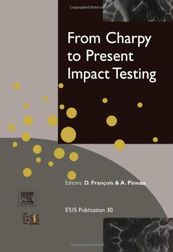 From Charpy to Present Impact Testing (Volume 30): Peer-Reviewed Proceedings of the Charpy Centenary Conference, 2-5 October 2001, Poitiers, France (European Structural Integrity Society (Volume 30))