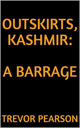 Outskirts, Kashmir:  A Barrage (English Edition)