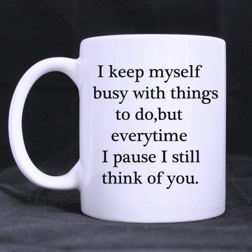 Taza blanca de cerámica de 100% cerámica de 325 ml, con texto en inglés 'Love Saying I Keep Myself Busy with Things to do,but Everytime I Paause I Still Think of You'