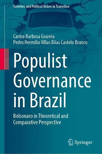 Populist Governance in Brazil: Bolsonaro in Theoretical and Comparative Perspective (Societies and Political Orders in Transition)