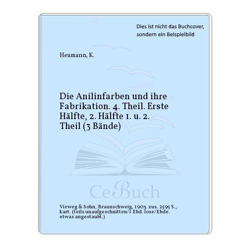 Die Anilinfarben und ihre Fabrikation. 4. Theil. Erste Hälfte, 2. Hälfte 1. u. 2. Theil (3 Bände)