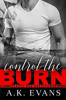 Control the Burn (Hearts & Horsepower Book 1) by [A.K. Evans]