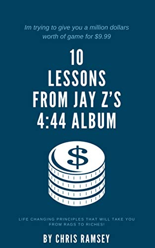 10 LESSONS FROM JAYZ'S 4:44 ALBUM: Life changing principles that will take you from rags to riches! (English Edition)