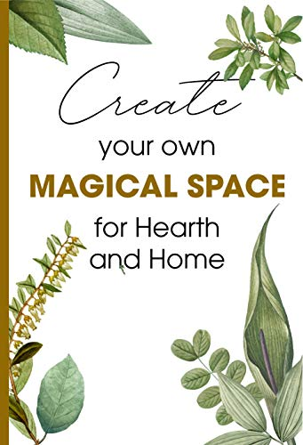 Create Your Own Magical Space For Hearth And Home: The House Witch Your Complete Guide To Creating A Magical Space (English Edition)