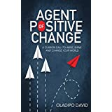 Agent Of Positive Change: A Clarion Call to Arise, Shine and Change Your World (English Edition)