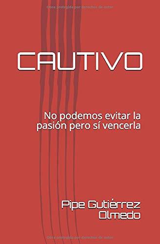 CAUTIVO: No podemos evitar la pasión pero sí vencerla