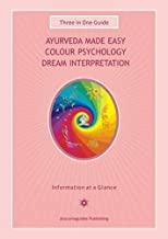 Ayurveda Made Easy / Colour Psychology / Dream Interpretation: Three in One Guide