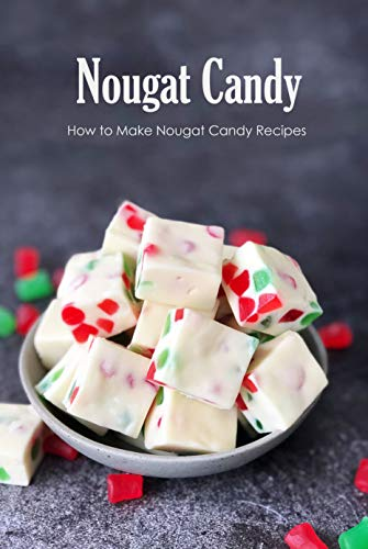 Nougat Candy: How to Make Nougat Candy Recipes: Amazing Nougat Recipes You'll Love Book (English Edition)