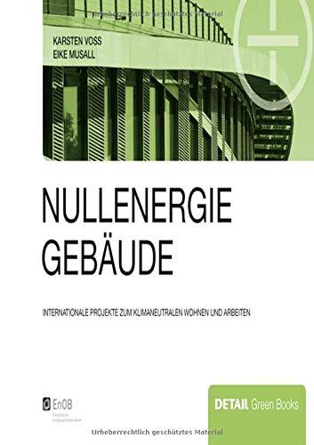Nullenergiegebäude: Klimaneutrales Wohnen und Arbeiten im internationalen Vergleich (DETAIL Green Books)