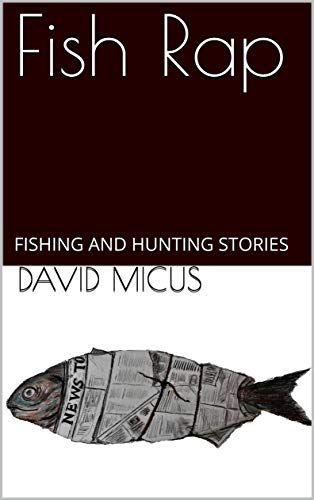 Fish Rap: FISHING AND HUNTING STORIES (English Edition)