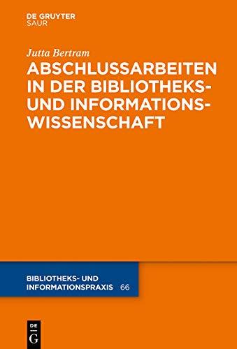 Abschlussarbeiten in der Bibliotheks- und Informationswissenschaft (Bibliotheks- und Informationspraxis 66)