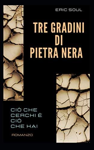 Tre Gradini di Pietra Nera: Ciò che cerchi è ciò che hai
