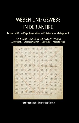 Weaving and Fabric in Antiquity / Weben und Gewebe in der Antike: Materiality – Representation – Epistemology – Metapoetics / Materialität – Repräsentation ... (Ancient Textiles 23) (German Edition)