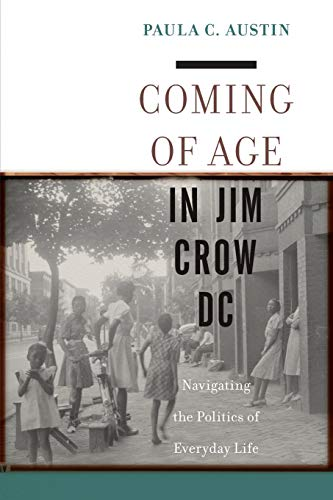 Compare Textbook Prices for Coming of Age in Jim Crow DC: Navigating the Politics of Everyday Life  ISBN 9781479808113 by Austin, Paula C.