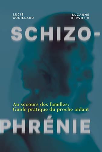 Schizophrénie: Au secours des familles - guide pratique du proche aidant (French Edition)