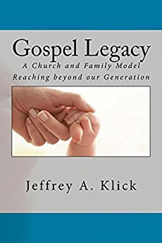 Gospel Legacy: A Church and Family Model Reaching beyond our Generation by [Jeffrey Klick]