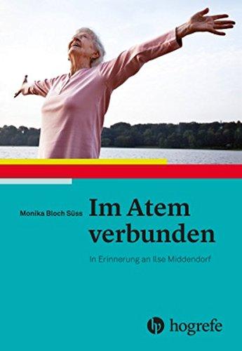 Im Atem verbunden: In Erinnerung an Ilse Middendorf
