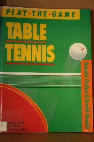 Download Table Tennis (Play The Game) By Donald Parker (1-Apr-1989) Paperback 