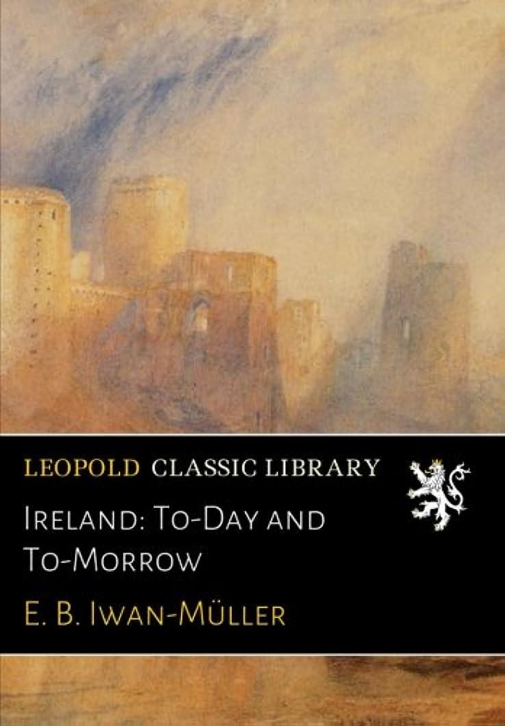 治安判事貫通する灰Ireland: To-Day and To-Morrow
