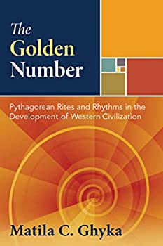 The Golden Number  Pythagorean Rites and Rhythms in the Development ofWestern Civilization