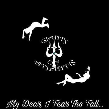 My Dear, I Fear the Fall...