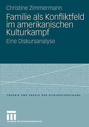 Familie Als Konfliktfeld Im Amerikanischen Kulturkampf: Eine Diskursanalyse (Theorie und Praxis der Diskursforschung) (German Edition)