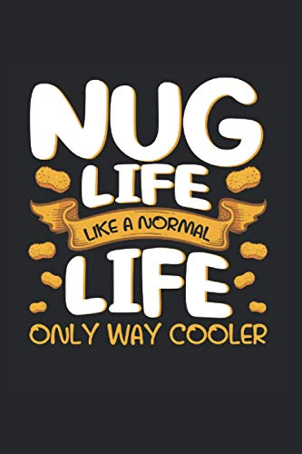 Nug Life Like A Normal Life Only Way Cooler: Chicken Nugget & Nug Lover Notizbuch 6x9 Hühnchen Geschenk Für Hähnchen