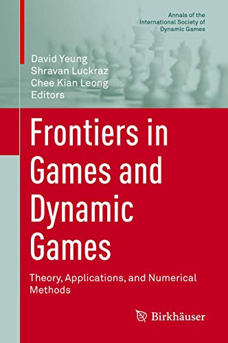 Frontiers in Games and Dynamic Games: Theory, Applications, and Numerical Methods (Annals of the International Society of Dynamic Games (16))