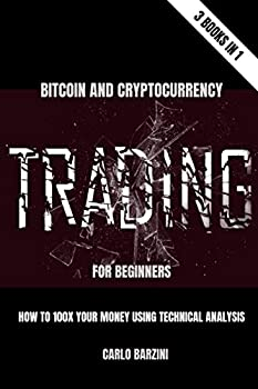 Bitcoin And Cryptocurrency Trading For Beginners  How to 100x your money using Technical Analysis | 3 Books in 1