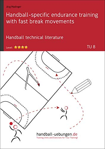 Handball-specific endurance training with fast break movements (TU 8): Handball technical literature (Training unit) (English Edition)