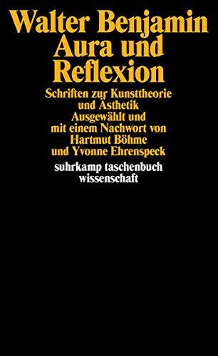 Aura und Reflexion: Schriften zur Kunsttheorie und Ästhetik (suhrkamp taschenbuch wissenschaft)