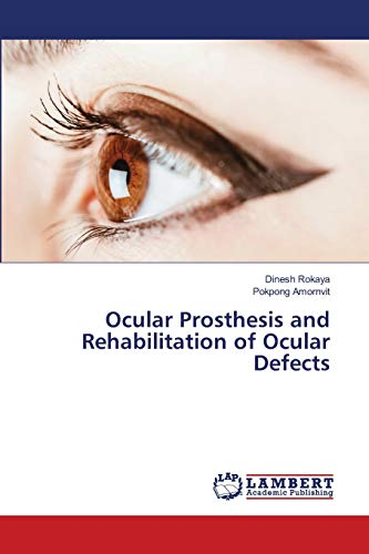 Compare Textbook Prices for Ocular Prosthesis and Rehabilitation of Ocular Defects  ISBN 9786139838417 by Rokaya, Dinesh,Amornvit, Pokpong