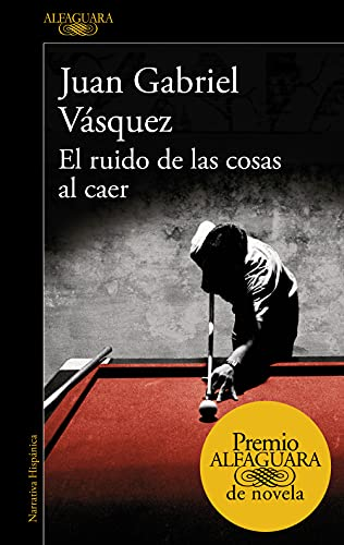 El ruido de las cosas al caer (Premio Alfaguara de novela 2011) PDF EPUB Gratis descargar completo
