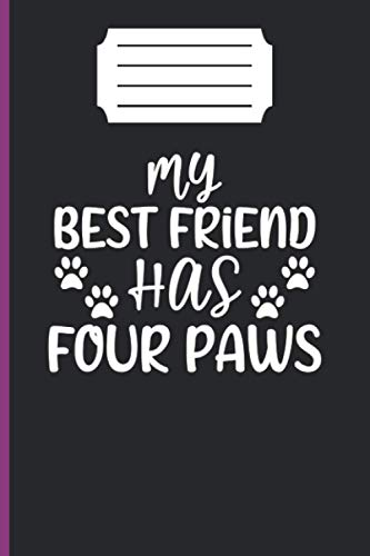 MY BEST FRIEND HAS FOUR PAWS: lined notebook 6*9 inch 120 page journal /funny gift for dog lover/awesome dogs owner present/puppy lover gifts/amazing ... gift /dog mom and dad our memory /dog trainer