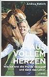 Aus vollem Herzen: Wie ich erst die Pferde verstand und dann das Leben - Andrea Kutsch