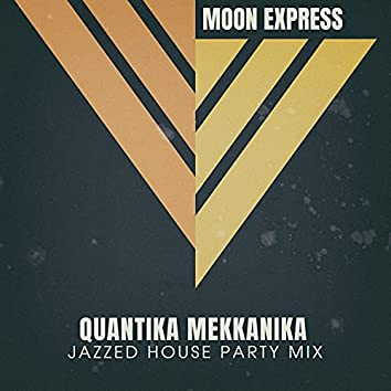 Quantika Mekkanika (Jazzed House Party Mix)