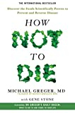 How Not To Die: Discover the foods scientifically proven to prevent and reverse disease - Michael Greger