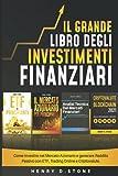 Il Grande Libro degli Investimenti Finanziari: Come Investire nel Mercato Azionario e gene...