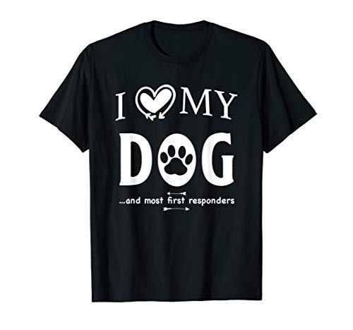 I Love My Dog And Most First Responders Funny Heart Pet Paw T-Shirt