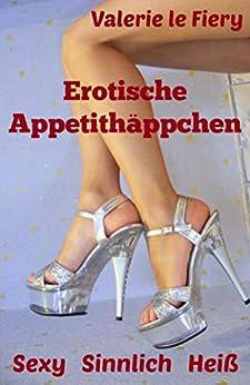 Erotische Appetithäppchen: Sexy   Sinnlich   Heiß von [Valerie le Fiery]