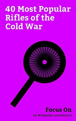 Focus On: 40 Most Popular Rifles of the Cold War: AK-47, M16 Rifle, M1 Garand, Mosin–Nagant, M14 Rifle, Lee–Enfield, SKS, AK-74, Barrett M82, FN FAL, etc. (English Edition)